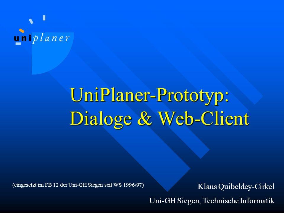 UniPlaner-Prototyp: Dialoge & Web-Client Klaus Quibeldey-Cirkel Uni-GH Siegen, Technische Informatik (eingesetzt im FB 12 der Uni-GH Siegen seit WS 1996/97)