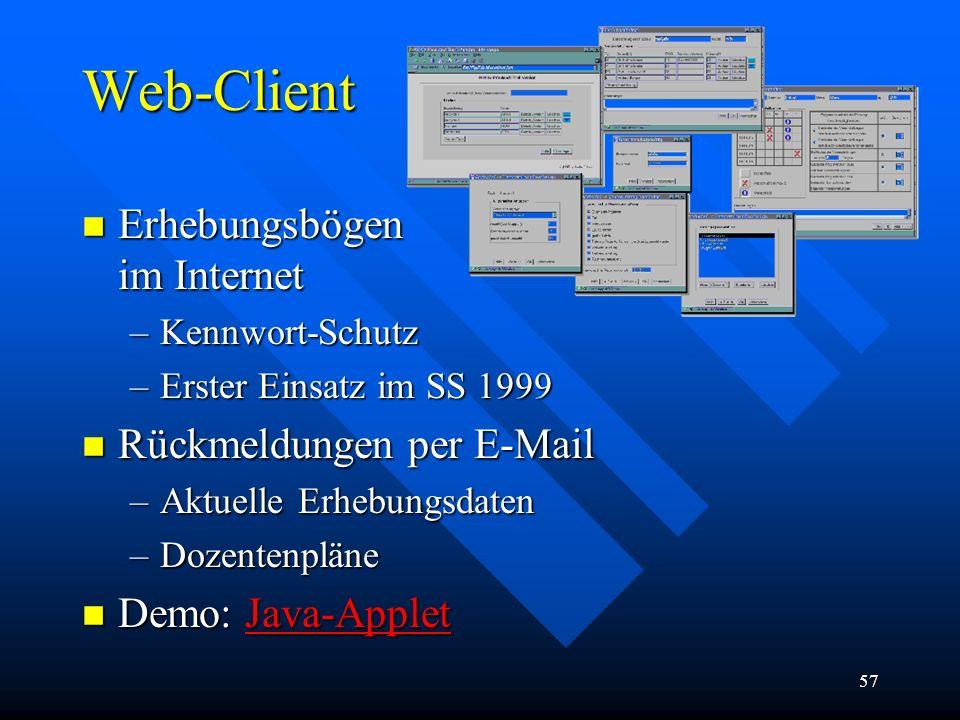 57 Web-Client n Erhebungsbögen im Internet –Kennwort-Schutz –Erster Einsatz im SS 1999 n Rückmeldungen per E-Mail –Aktuelle Erhebungsdaten –Dozentenpläne n Demo: Java-Applet Java-Applet