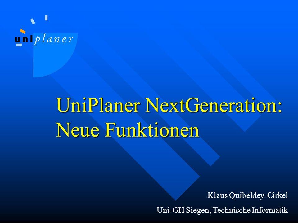 UniPlaner NextGeneration: Neue Funktionen Klaus Quibeldey-Cirkel Uni-GH Siegen, Technische Informatik