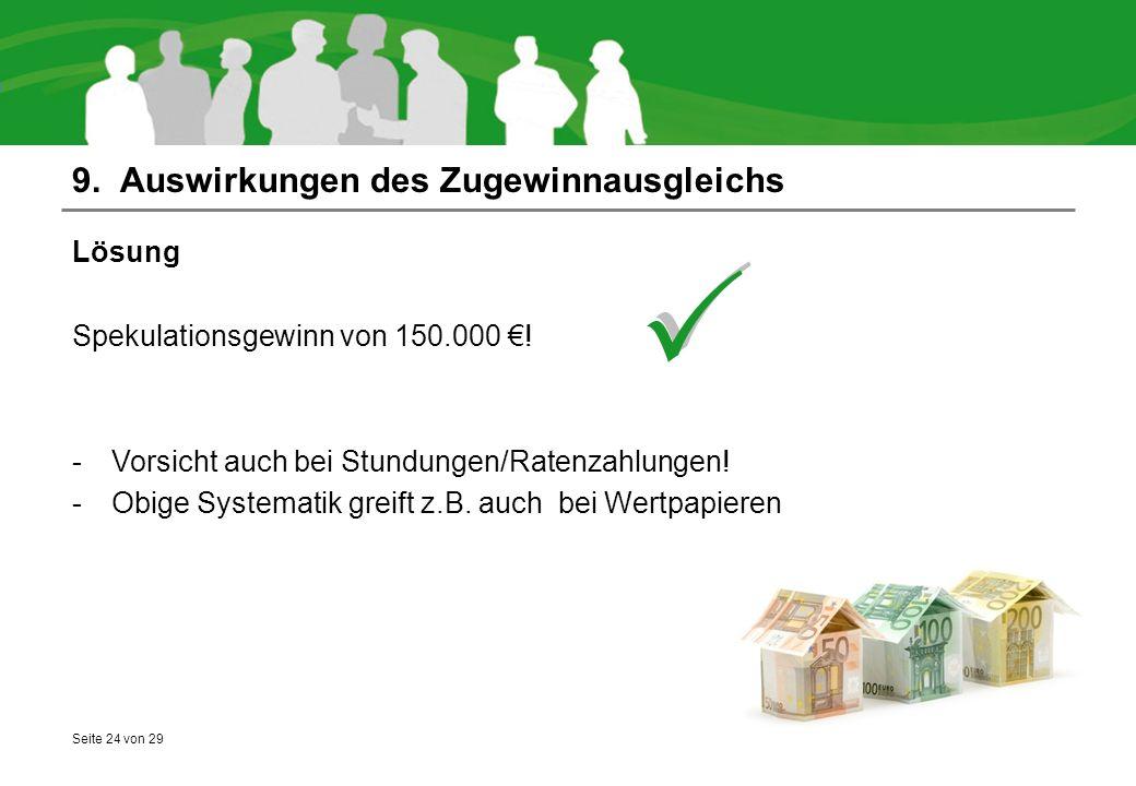 Seite 24 von 29 9. Auswirkungen des Zugewinnausgleichs Lösung Spekulationsgewinn von 150.000 €.