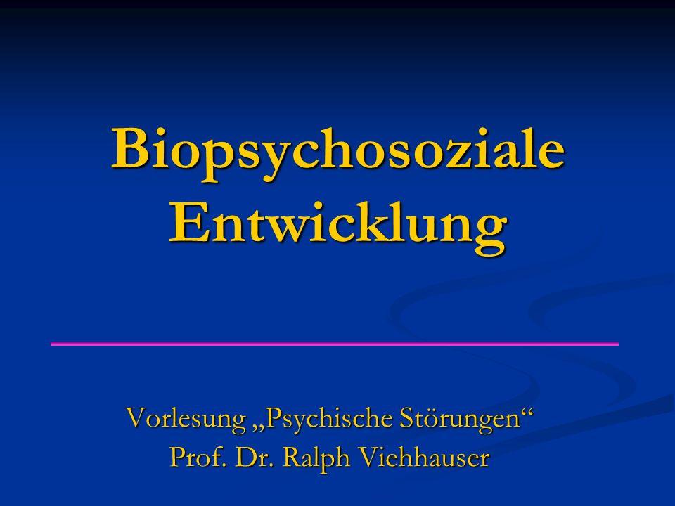 """Biopsychosoziale Entwicklung Vorlesung """"Psychische Störungen Prof. Dr. Ralph Viehhauser"""