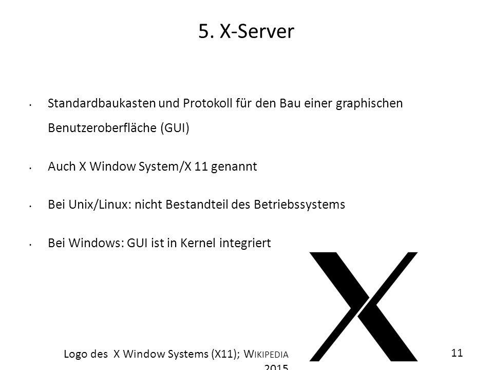 5. X-Server Standardbaukasten und Protokoll für den Bau einer graphischen Benutzeroberfläche (GUI) Auch X Window System/X 11 genannt Bei Unix/Linux: n