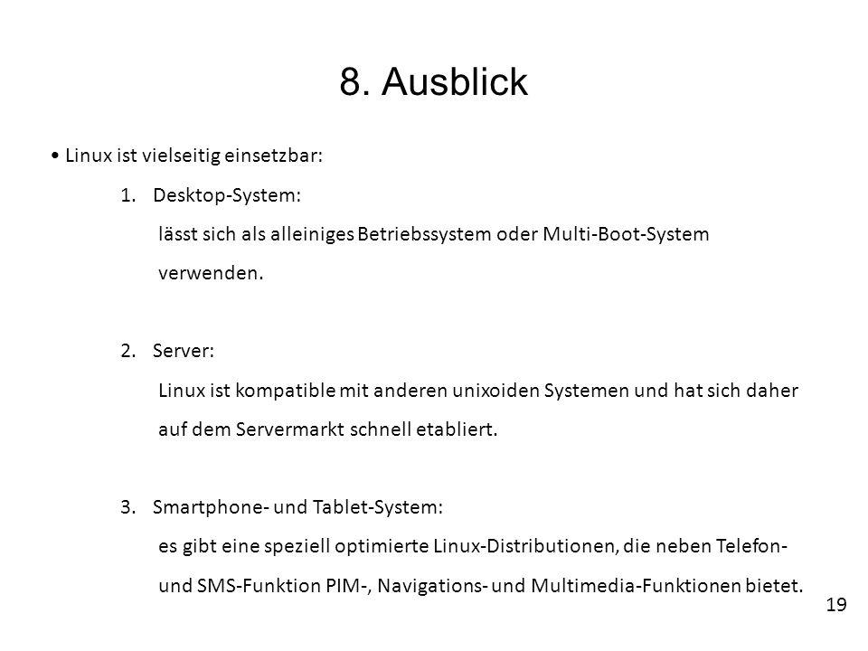 8. Ausblick Linux ist vielseitig einsetzbar: 1.Desktop-System: lässt sich als alleiniges Betriebssystem oder Multi-Boot-System verwenden. 2.Server: Li