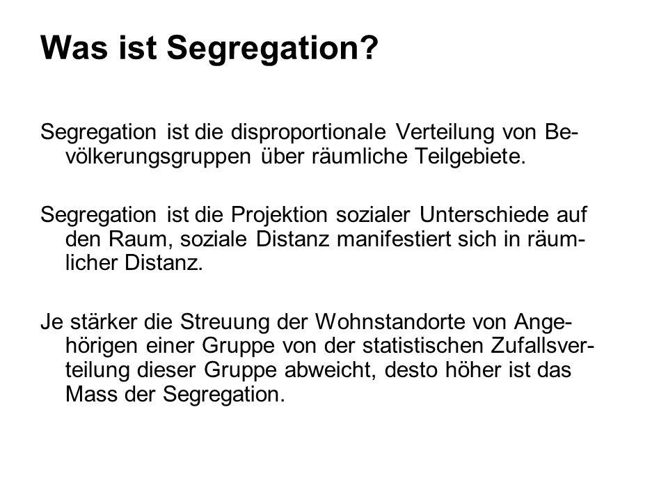 Was ist Segregation? Segregation ist die disproportionale Verteilung von Be- völkerungsgruppen über räumliche Teilgebiete. Segregation ist die Projekt