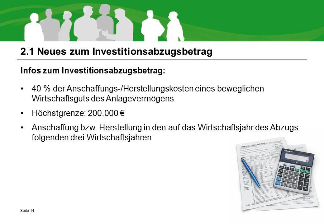 2.1 Neues zum Investitionsabzugsbetrag Infos zum Investitionsabzugsbetrag: 40 % der Anschaffungs-/Herstellungskosten eines beweglichen Wirtschaftsguts