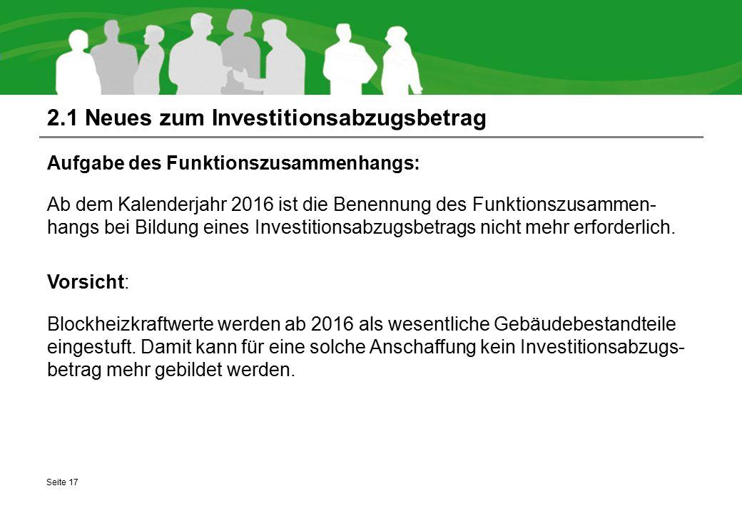 2.1 Neues zum Investitionsabzugsbetrag Aufgabe des Funktionszusammenhangs: Ab dem Kalenderjahr 2016 ist die Benennung des Funktionszusammen- hangs bei