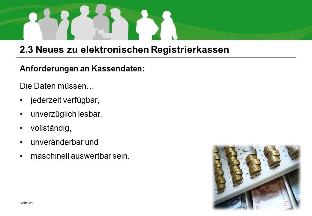 2.3 Neues zu elektronischen Registrierkassen Anforderungen an Kassendaten: Die Daten müssen… jederzeit verfügbar, unverzüglich lesbar, vollständig, un