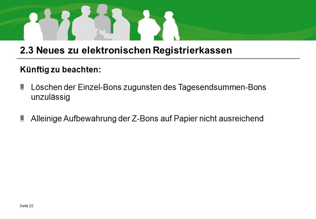 2.3 Neues zu elektronischen Registrierkassen Künftig zu beachten: ‼Löschen der Einzel-Bons zugunsten des Tagesendsummen-Bons unzulässig ‼Alleinige Auf