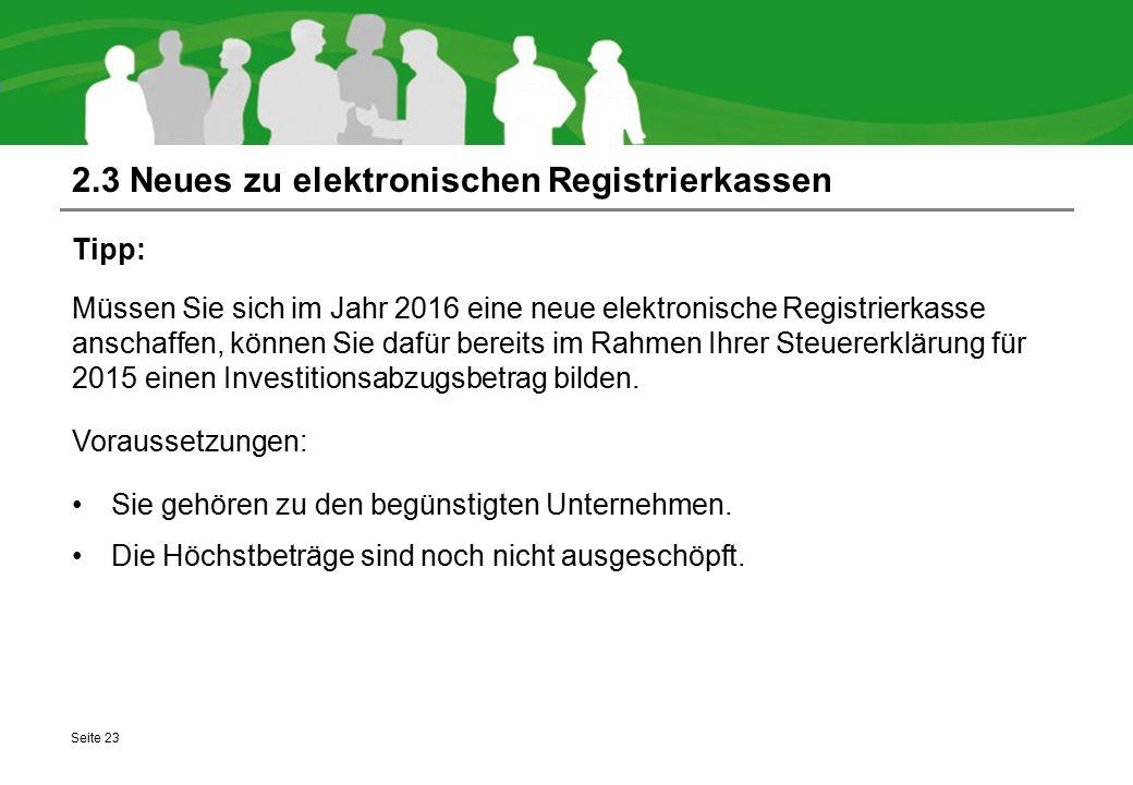 2.3 Neues zu elektronischen Registrierkassen Tipp: Müssen Sie sich im Jahr 2016 eine neue elektronische Registrierkasse anschaffen, können Sie dafür b