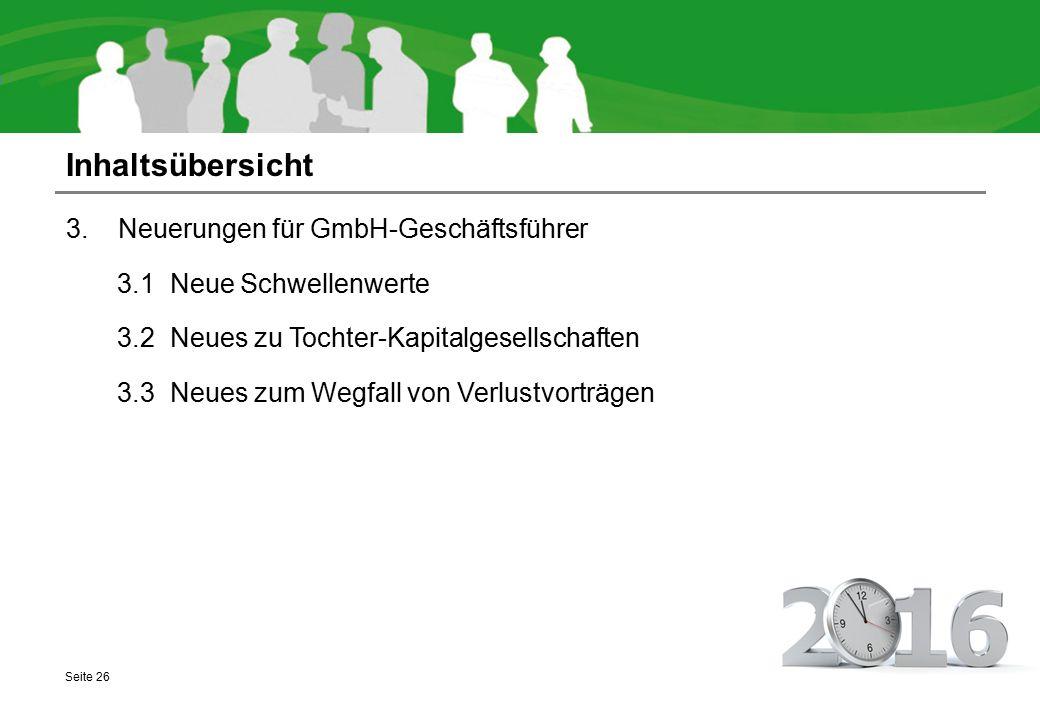 Inhaltsübersicht 3.1 Neuerungen für GmbH-Geschäftsführer 3.1 Neue Schwellenwerte 3.2 Neues zu Tochter-Kapitalgesellschaften 3.3 Neues zum Wegfall von