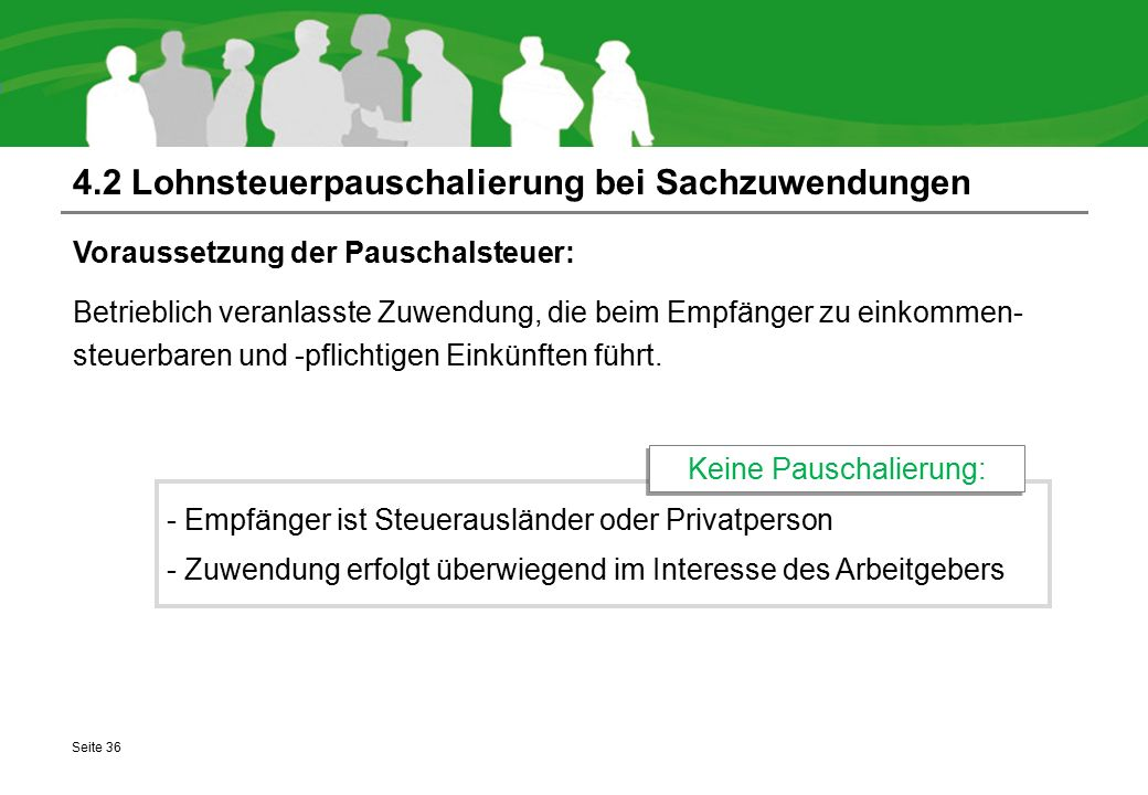 4.2 Lohnsteuerpauschalierung bei Sachzuwendungen Voraussetzung der Pauschalsteuer: Betrieblich veranlasste Zuwendung, die beim Empfänger zu einkommen-