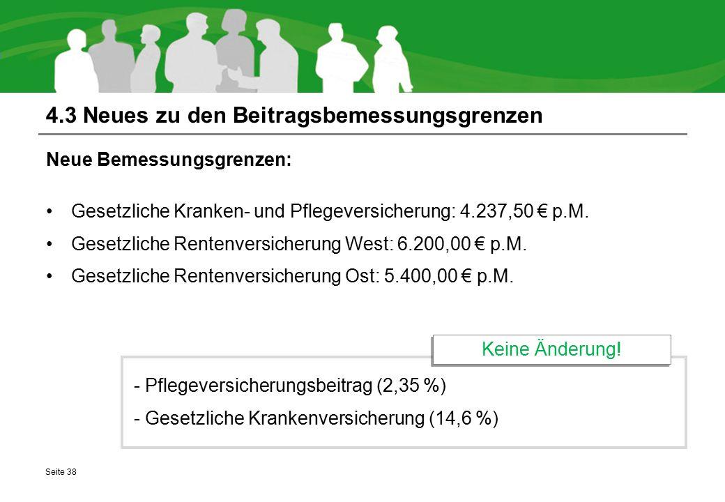 4.3 Neues zu den Beitragsbemessungsgrenzen Neue Bemessungsgrenzen: Gesetzliche Kranken- und Pflegeversicherung: 4.237,50 € p.M. Gesetzliche Rentenvers