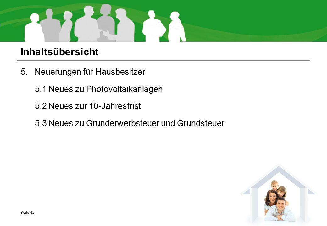 5.1 Neuerungen für Hausbesitzer 5.1 Neues zu Photovoltaikanlagen 5.2 Neues zur 10-Jahresfrist 5.3 Neues zu Grunderwerbsteuer und Grundsteuer Inhaltsüb