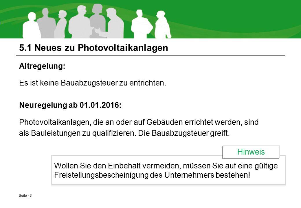 5.1 Neues zu Photovoltaikanlagen Altregelung: Es ist keine Bauabzugsteuer zu entrichten. Neuregelung ab 01.01.2016: Photovoltaikanlagen, die an oder a