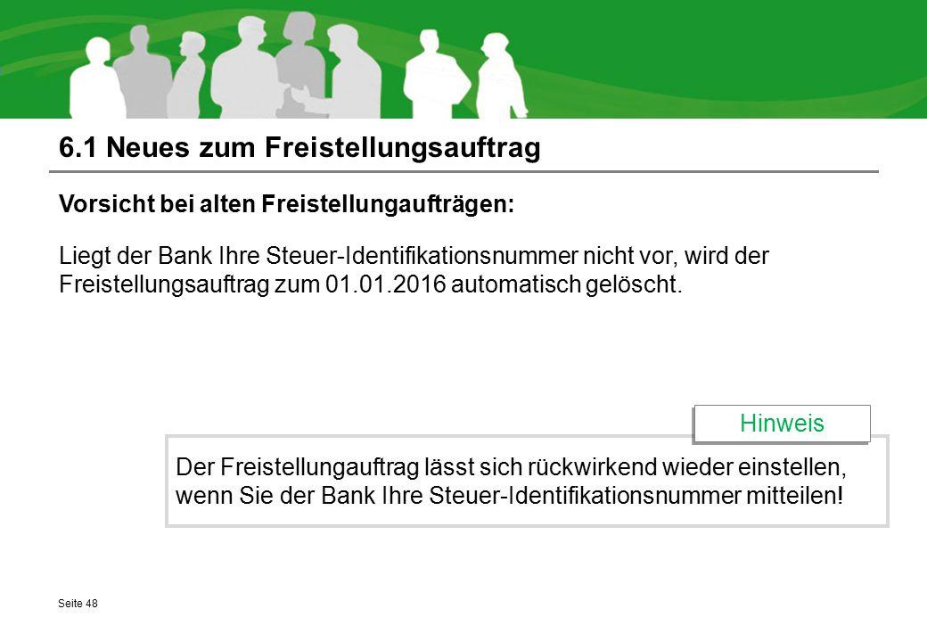 6.1 Neues zum Freistellungsauftrag Vorsicht bei alten Freistellungaufträgen: Liegt der Bank Ihre Steuer-Identifikationsnummer nicht vor, wird der Frei