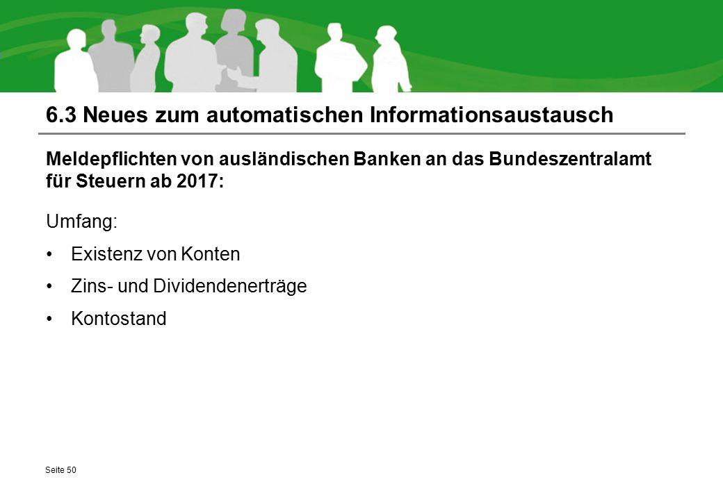 6.3 Neues zum automatischen Informationsaustausch Meldepflichten von ausländischen Banken an das Bundeszentralamt für Steuern ab 2017: Umfang: Existen