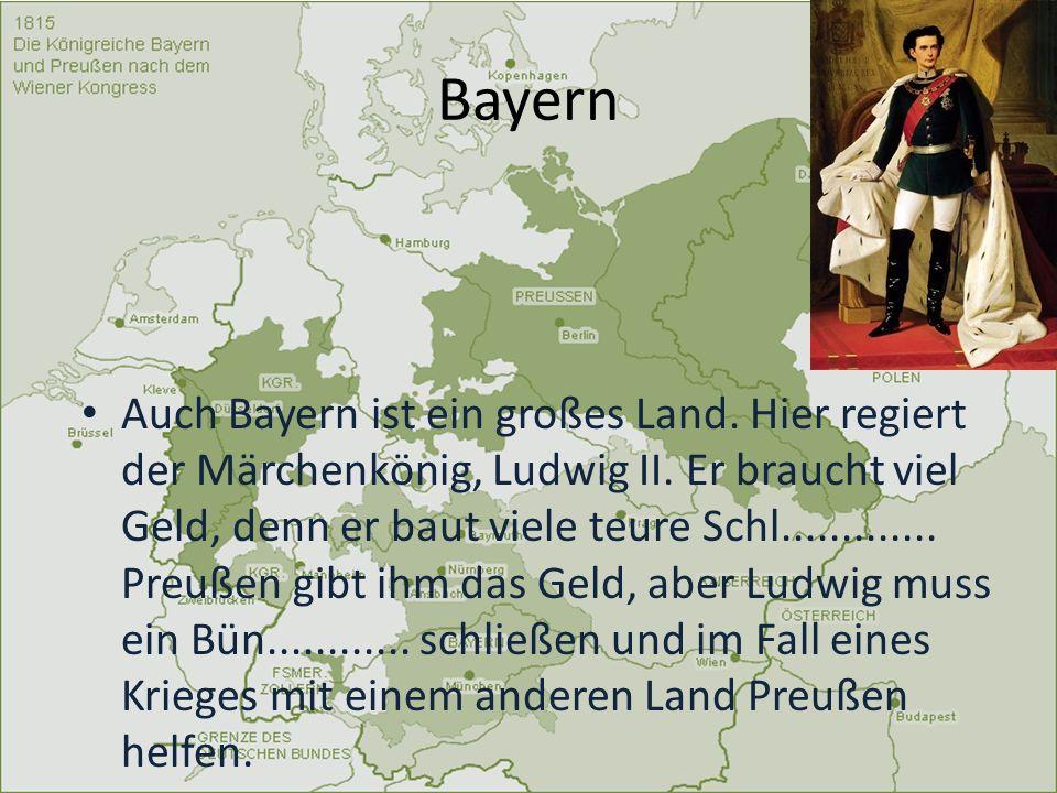 Bayern Auch Bayern ist ein großes Land. Hier regiert der Märchenkönig, Ludwig II. Er braucht viel Geld, denn er baut viele teure Schl............. Pre