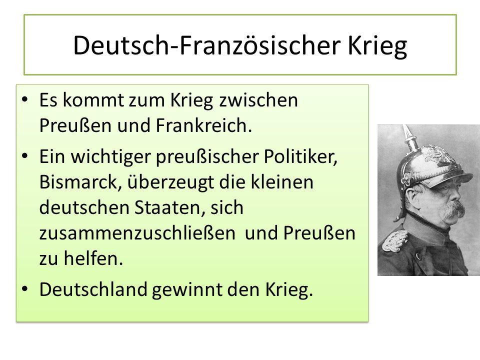 Deutsch-Französischer Krieg Es kommt zum Krieg zwischen Preußen und Frankreich. Ein wichtiger preußischer Politiker, Bismarck, überzeugt die kleinen d