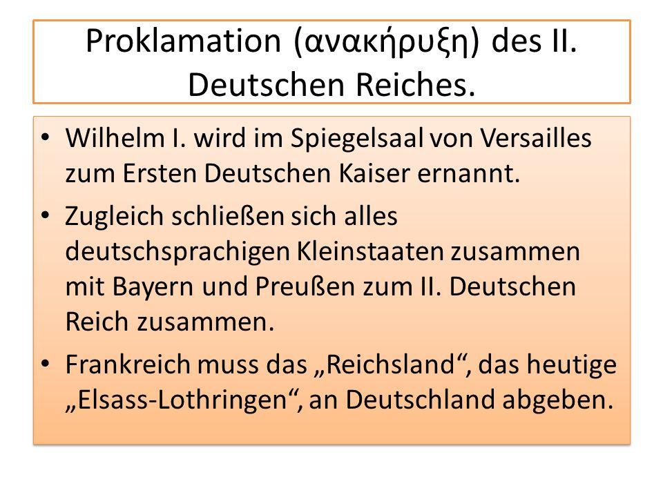 Proklamation (ανακήρυξη) des II. Deutschen Reiches. Wilhelm I. wird im Spiegelsaal von Versailles zum Ersten Deutschen Kaiser ernannt. Zugleich schlie