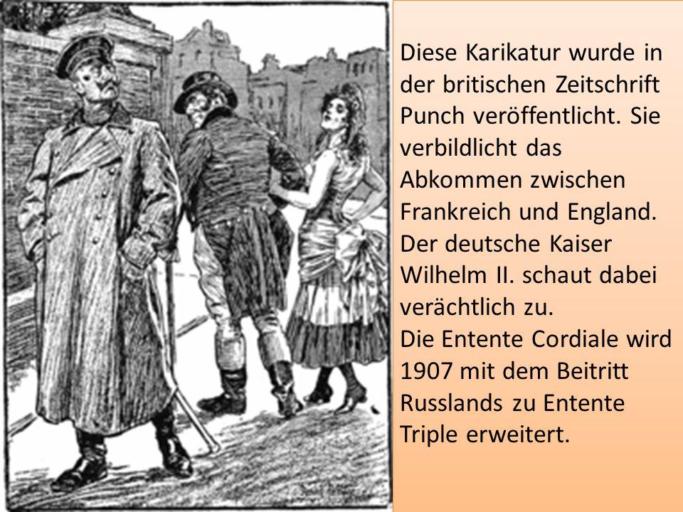 Diese Karikatur wurde in der britischen Zeitschrift Punch veröffentlicht. Sie verbildlicht das Abkommen zwischen Frankreich und England. Der deutsche