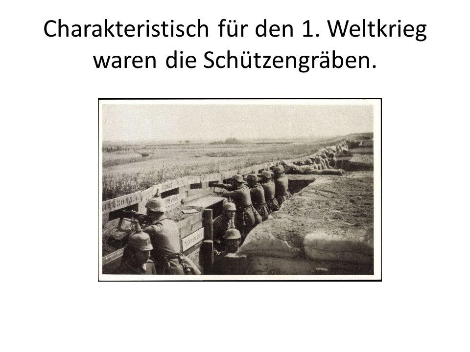 Charakteristisch für den 1. Weltkrieg waren die Schützengräben.
