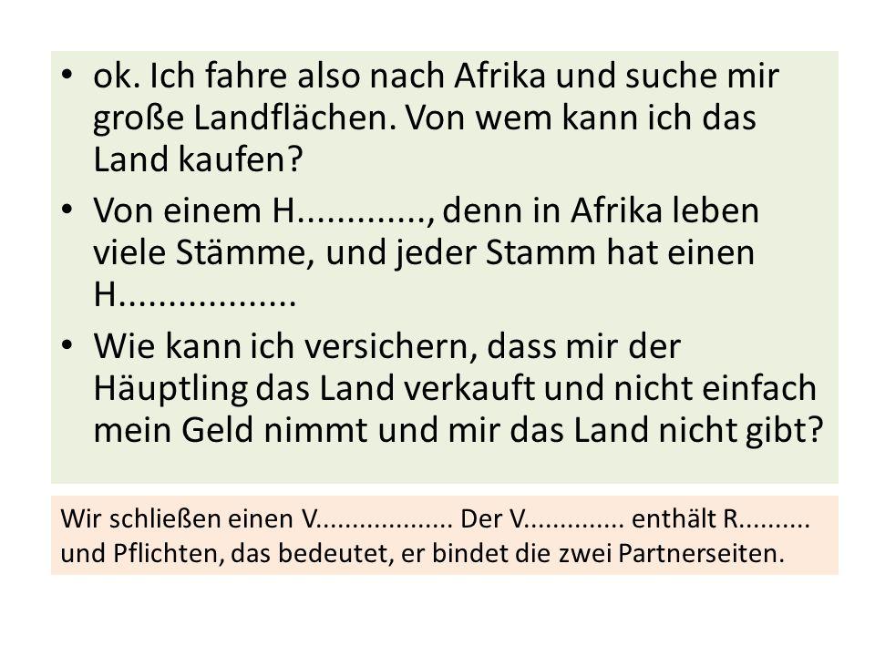 ok. Ich fahre also nach Afrika und suche mir große Landflächen. Von wem kann ich das Land kaufen? Von einem H............., denn in Afrika leben viele