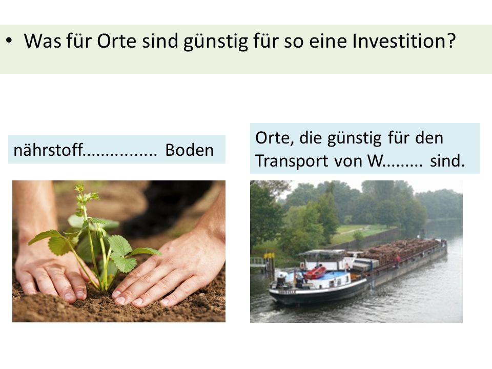 nährstoff................ Boden Orte, die günstig für den Transport von W......... sind. Was für Orte sind günstig für so eine Investition?