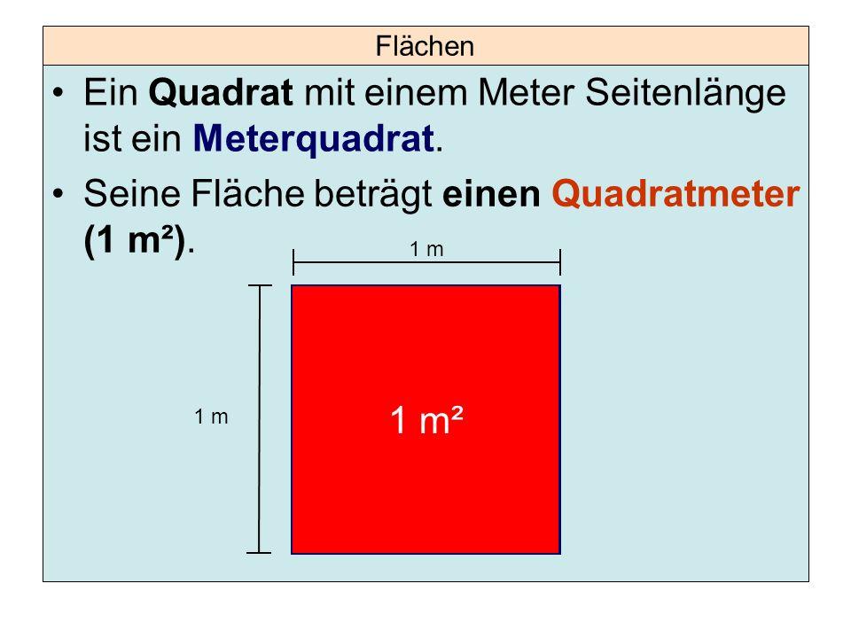 Flächen Ein Quadrat mit einem Meter Seitenlänge ist ein Meterquadrat. 1 m Seine Fläche beträgt einen Quadratmeter (1 m²). 1 m²