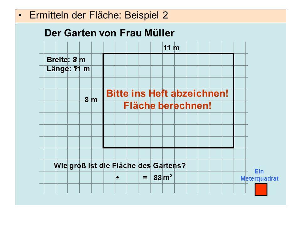 Ermitteln der Fläche: Beispiel 2 Ein Meterquadrat 11 m 8 m Breite: ? Länge: ? Wie groß ist die Fläche des Gartens?  = m² 88 Der Garten von Frau Mülle