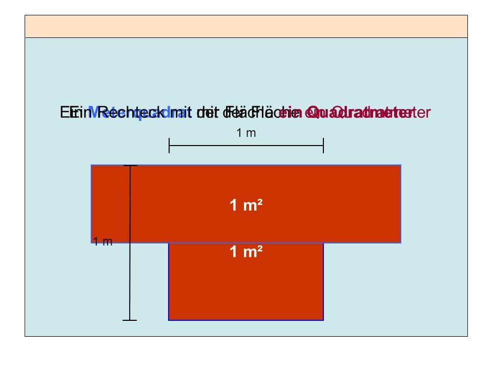 Ein Meterquadrat mit der Fläche ein QuadratmeterEin Rechteck mit der Fläche ein Quadratmeter 1 m 1 m²