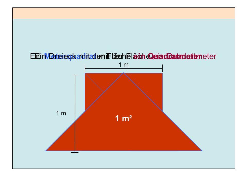 Ein Meterquadrat mit der Fläche ein QuadratmeterEin Dreieck mit der Fläche ein Quadratmeter 1 m