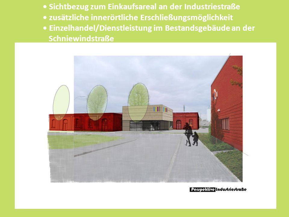 Sichtbezug zum Einkaufsareal an der Industriestraße zusätzliche innerörtliche Erschließungsmöglichkeit Einzelhandel/Dienstleistung im Bestandsgebäude an der Schniewindstraße