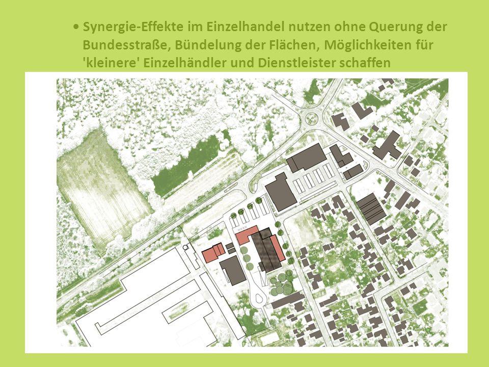 Synergie-Effekte im Einzelhandel nutzen ohne Querung der Bundesstraße, Bündelung der Flächen, Möglichkeiten für kleinere Einzelhändler und Dienstleister schaffen