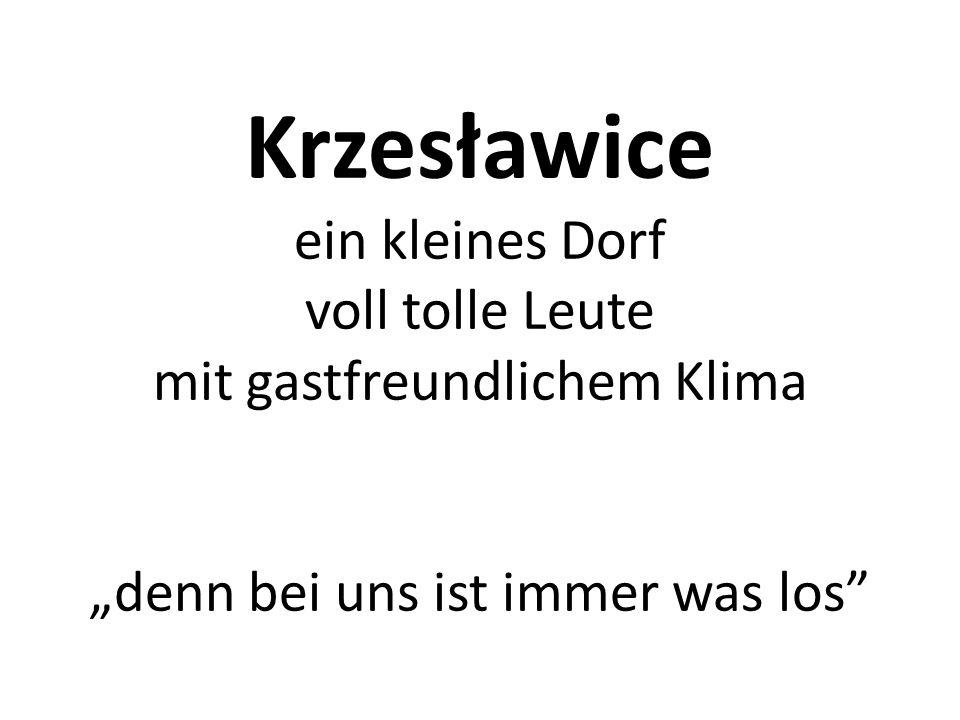 """Krzesławice ein kleines Dorf voll tolle Leute mit gastfreundlichem Klima """"denn bei uns ist immer was los"""