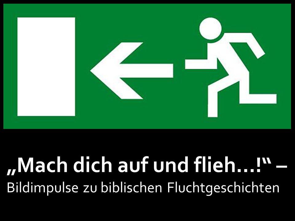 """""""Mach dich auf und flieh…! – Bildimpulse zu biblischen Fluchtgeschichten"""