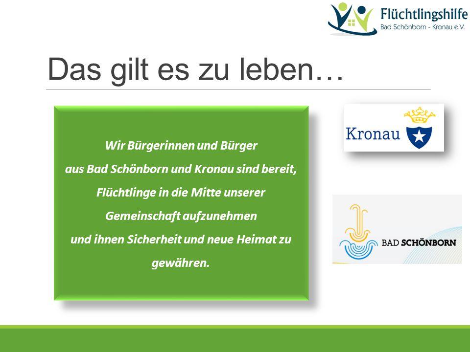 Das gilt es zu leben… Wir Bürgerinnen und Bürger aus Bad Schönborn und Kronau sind bereit, Flüchtlinge in die Mitte unserer Gemeinschaft aufzunehmen und ihnen Sicherheit und neue Heimat zu gewähren.