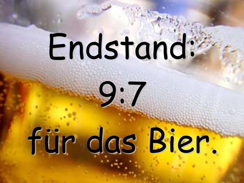 16. Ein Bier erwartet nicht, dass man nach dem Genuss noch eine halbe Stunde lang mit ihm kuschelt. 1 Punkt an das Bier