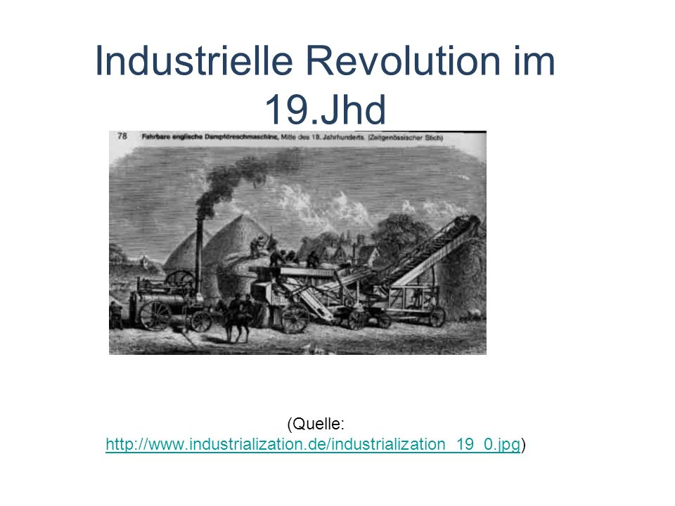 Industrielle Revolution im 19.Jhd (Quelle: http://www.industrialization.de/industrialization_19_0.jpg) http://www.industrialization.de/industrializati
