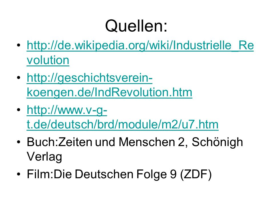 Quellen: http://de.wikipedia.org/wiki/Industrielle_Re volutionhttp://de.wikipedia.org/wiki/Industrielle_Re volution http://geschichtsverein- koengen.d