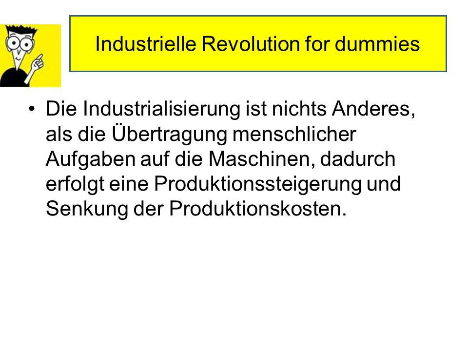 Die Industrialisierung ist nichts Anderes, als die Übertragung menschlicher Aufgaben auf die Maschinen, dadurch erfolgt eine Produktionssteigerung und Senkung der Produktionskosten.