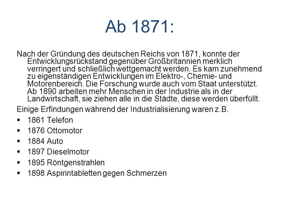 Ab 1871: Nach der Gründung des deutschen Reichs von 1871, konnte der Entwicklungsrückstand gegenüber Großbritannien merklich verringert und schließlich wettgemacht werden.