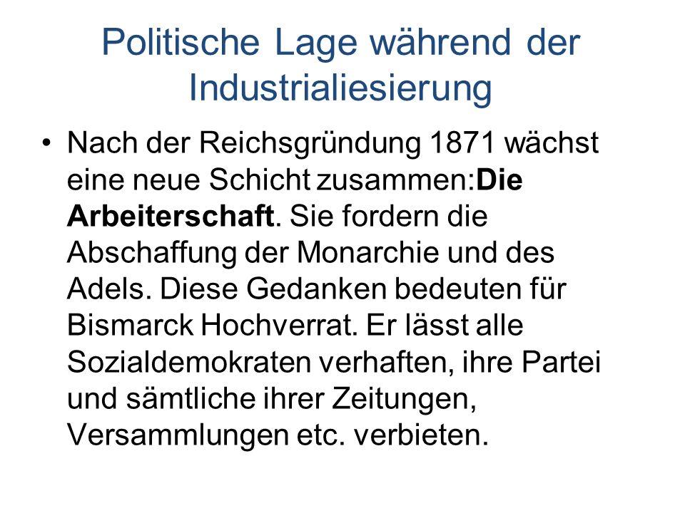 Politische Lage während der Industrialiesierung Nach der Reichsgründung 1871 wächst eine neue Schicht zusammen:Die Arbeiterschaft.