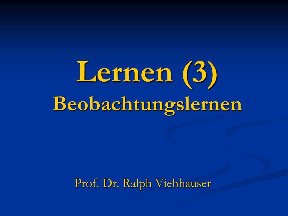 Lernen (3) Beobachtungslernen Prof. Dr. Ralph Viehhauser