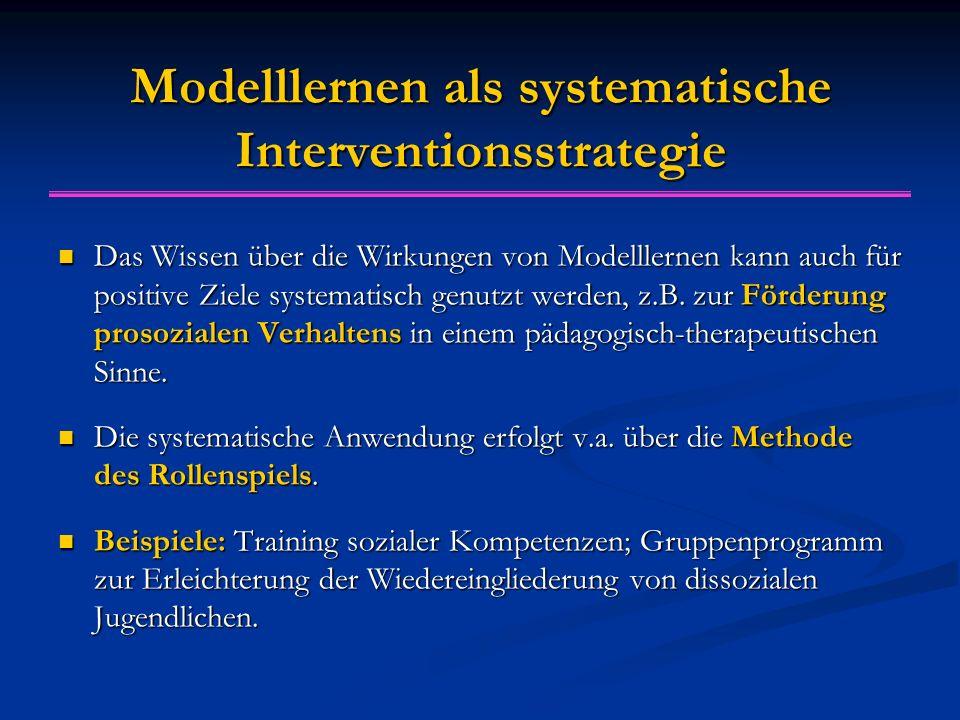 Modelllernen als systematische Interventionsstrategie Das Wissen über die Wirkungen von Modelllernen kann auch für positive Ziele systematisch genutzt