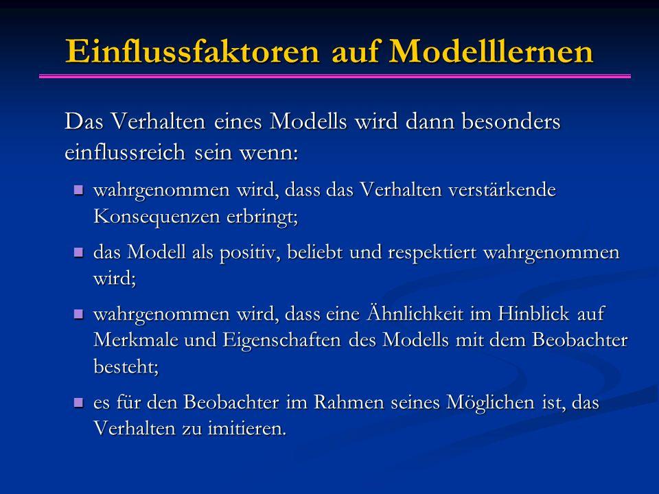 Einflussfaktoren auf Modelllernen Das Verhalten eines Modells wird dann besonders einflussreich sein wenn: wahrgenommen wird, dass das Verhalten verst