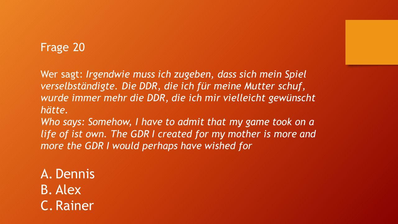 Frage 20 Wer sagt: Irgendwie muss ich zugeben, dass sich mein Spiel verselbständigte. Die DDR, die ich für meine Mutter schuf, wurde immer mehr die DD