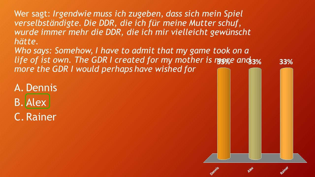 Wer sagt: Irgendwie muss ich zugeben, dass sich mein Spiel verselbständigte. Die DDR, die ich für meine Mutter schuf, wurde immer mehr die DDR, die ic