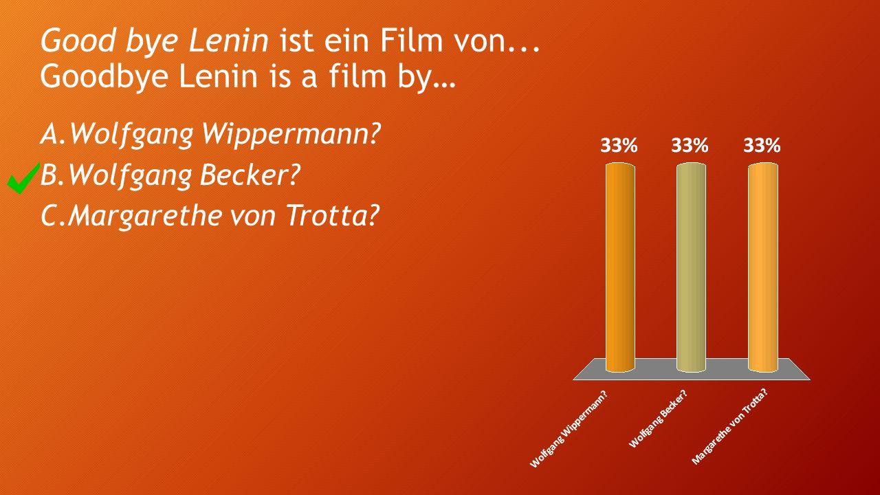 Wann kam Good Bye Lenin in die Kinos? When was it in the cinemas (in Germany)? A.1999 B.2002 C.2003