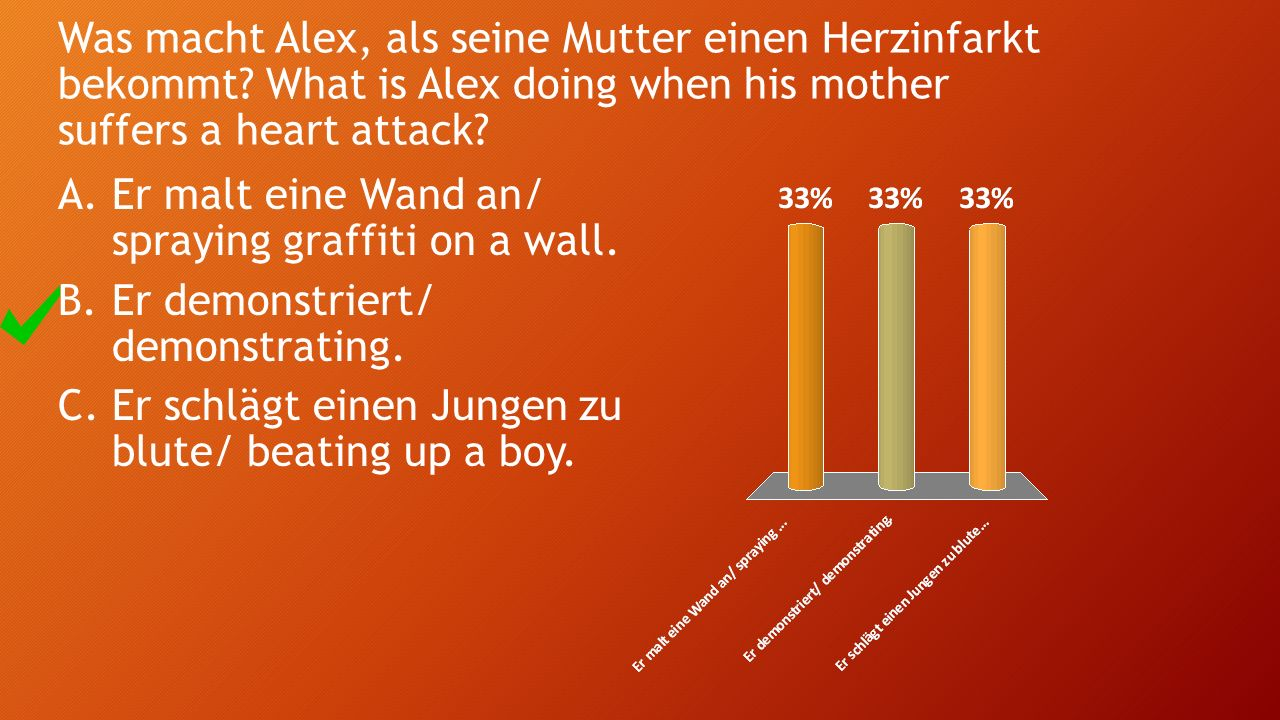 Was macht Alex, als seine Mutter einen Herzinfarkt bekommt? What is Alex doing when his mother suffers a heart attack? A.Er malt eine Wand an/ sprayin