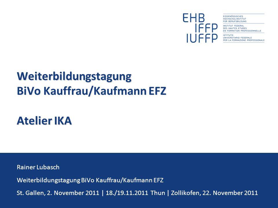 Weiterbildungstagung BiVo Kauffrau/Kaufmann EFZ Atelier IKA Rainer Lubasch Weiterbildungstagung BiVo Kauffrau/Kaufmann EFZ St.